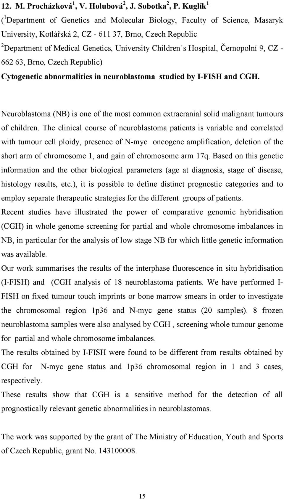 s Hospital, Černopolní 9, CZ - 662 63, Brno, Czech Republic) Cytogenetic abnormalities in neuroblastoma studied by I-FISH and CGH.