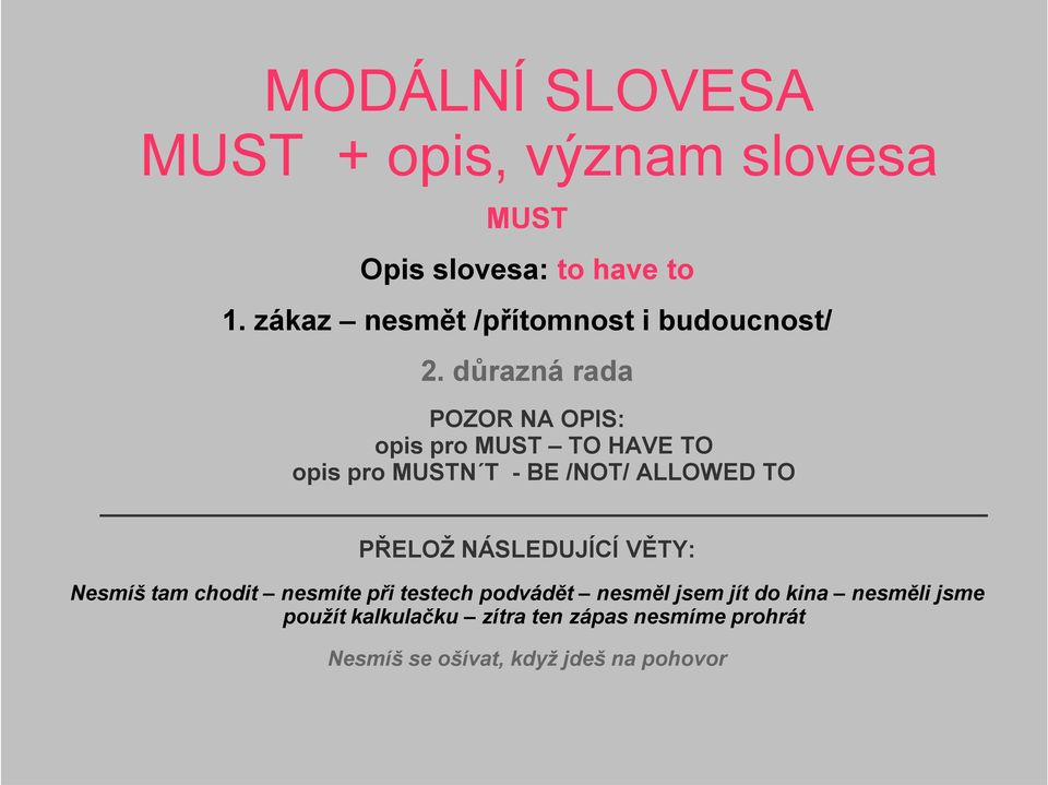 důrazná rada POZOR NA OPIS: opis pro MUST TO HAVE TO opis pro MUSTN T - BE /NOT/ ALLOWED TO