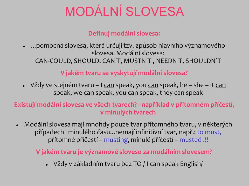 Vždy ve stejném tvaru I can speak, you can speak, he she it can speak, we can speak, you can speak, they can speak Existují modální slovesa ve všech tvarech?