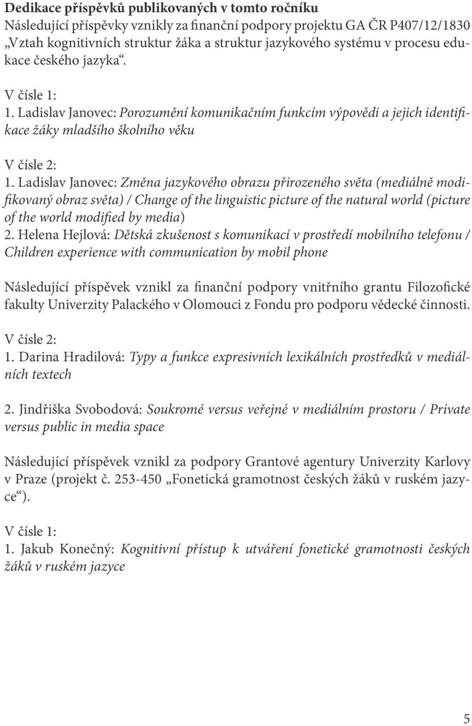 Ladislav Janovec: Změna jazykového obrazu přirozeného světa (mediálně modifikovaný obraz světa) / Change of the linguistic picture of the natural world (picture of the world modified by media) 2.