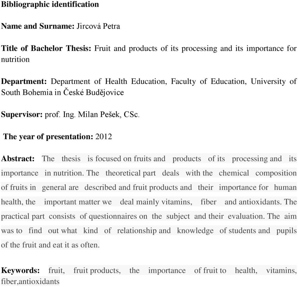 The year of presentation: 2012 Abstract: The thesis is focused on fruits and products of its processing and its importance in nutrition.