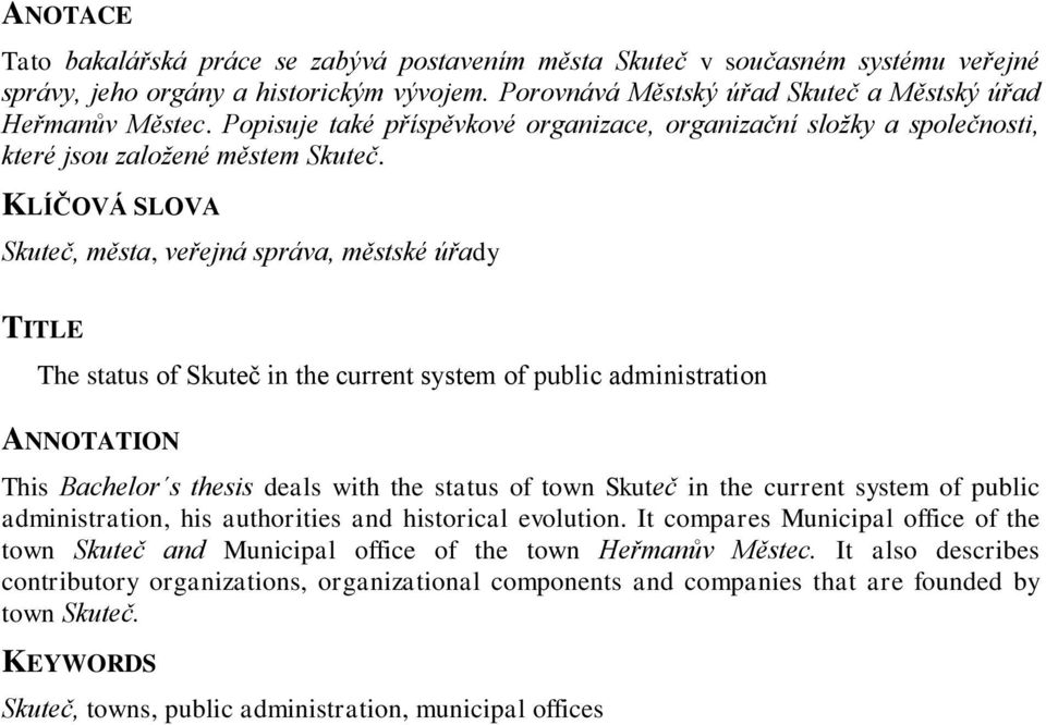 KLÍČOVÁ SLOVA Skuteč, města, veřejná správa, městské úřady TITLE The status of Skuteč in the current system of public administration ANNOTATION This Bachelor s thesis deals with the status of town