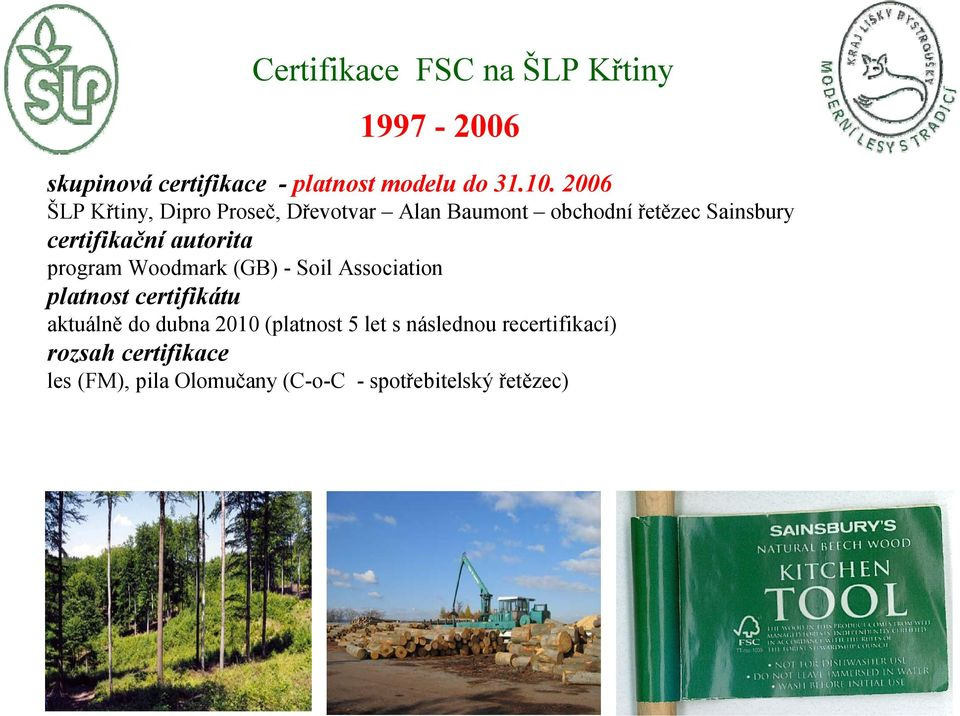 autorita program Woodmark (GB) - Soil Association platnost certifikátu aktuálně do dubna 2010