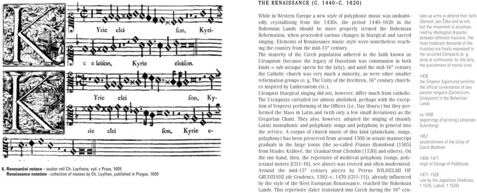 Reformation, when proceeded various changes in liturgical and sacred singing. Elements of Renaissance music style were nonetheless reaching the country from the mid-15 th century.
