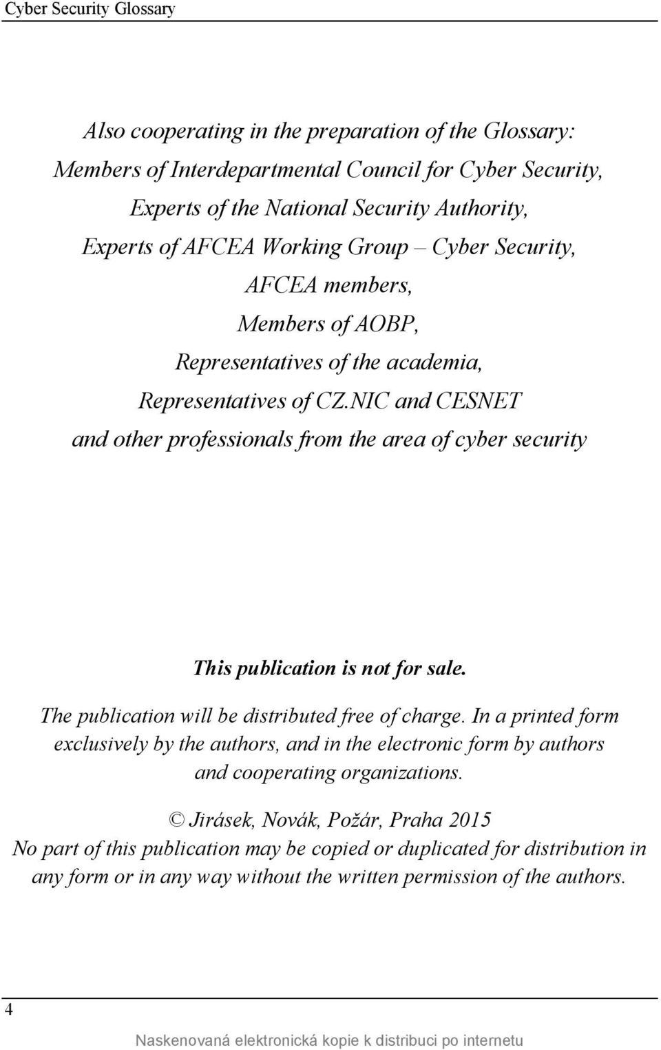 NIC and CESNET and other professionals from the area of cyber security This publication is not for sale. The publication will be distributed free of charge.