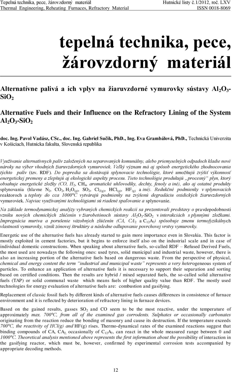 - SiO 2 Alternative Fuels and their Influence on the Refractory Lining of the System Al 2 O 3 -SiO 2 doc. Ing. Pavol Vadász, CSc., doc. Ing. Gabriel Sučik, PhD., Ing. Eva Grambálová, PhD.