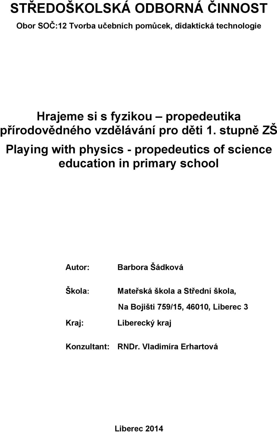 stupně ZŠ Playing with physics - propedeutics of science education in primary school Autor: Barbora
