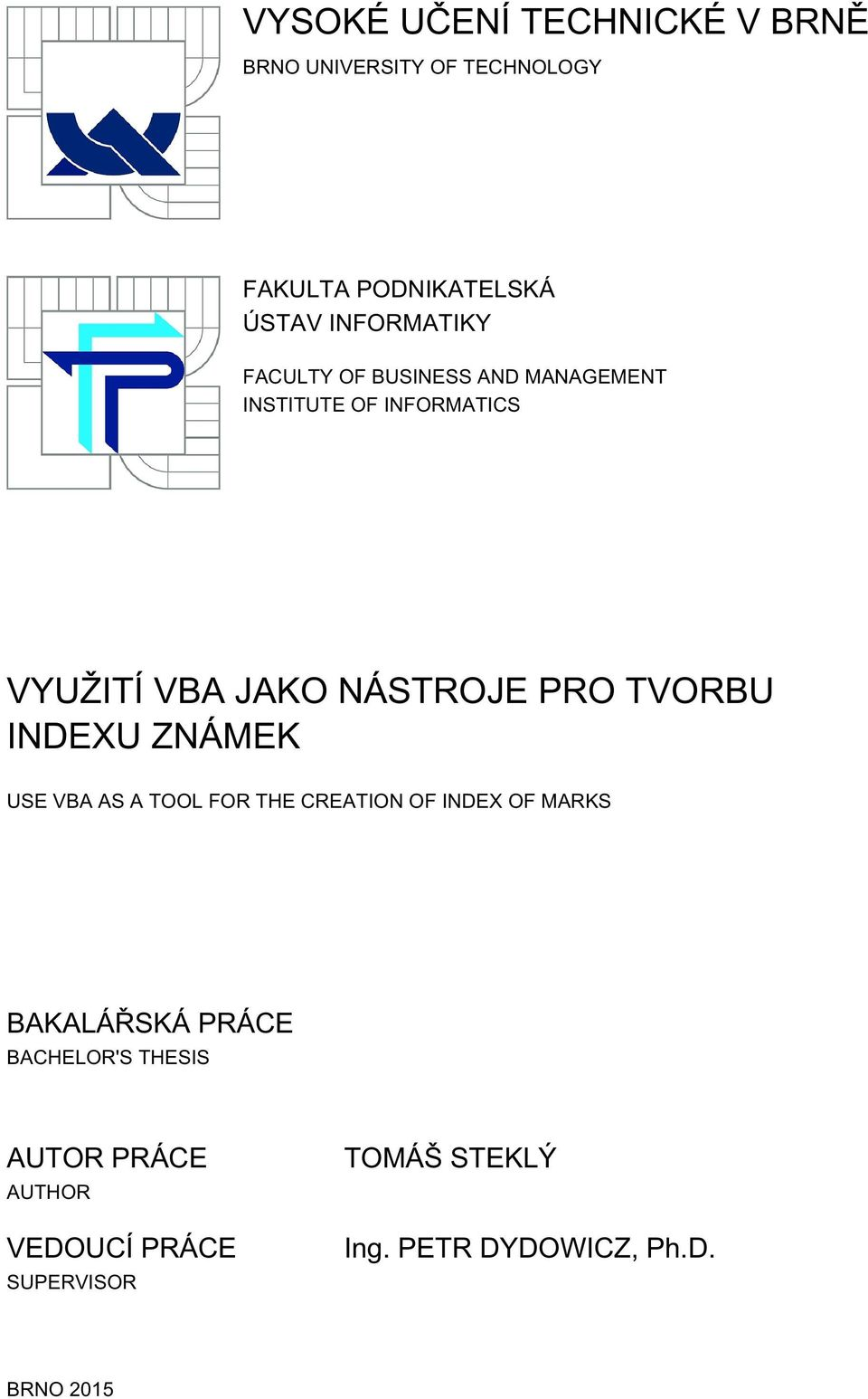 PRO TVORBU INDEXU ZNÁMEK USE VBA AS A TOOL FOR THE CREATION OF INDEX OF MARKS BAKALÁŘSKÁ PRÁCE
