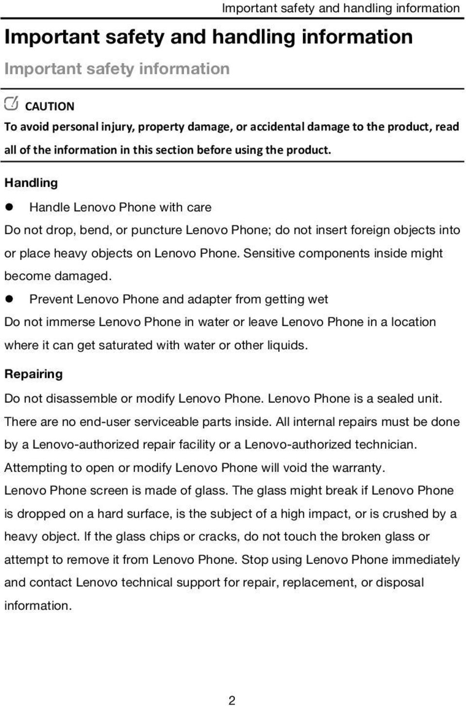 Handling Handle Lenovo Phone with care Do not drop, bend, or puncture Lenovo Phone; do not insert foreign objects into or place heavy objects on Lenovo Phone.