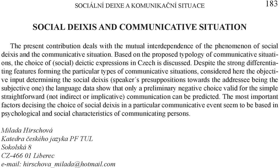Despite the strong differentiating features forming the particular types of communicative situations, considered here the objective input determining the social deixis (speaker s presuppositions