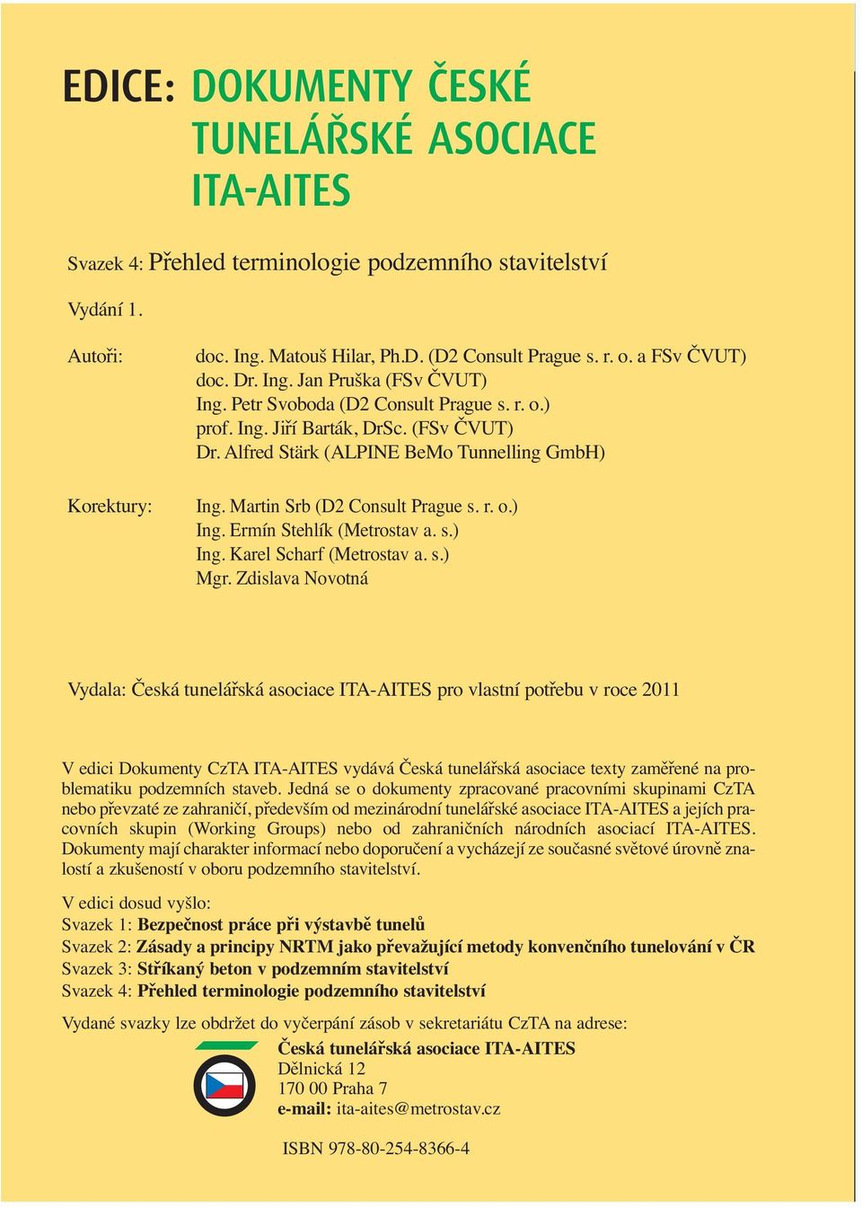 ASOCIÁCIE ITA-AITES MAGAZINE OF THE CZECH TUNNELLING ASSOCIATION AND SLOVAK TUNNELLING ASSOCIATION ITA-AITES Vydání 1. Autoři: doc. Ing. Matouš Hilar, Ph.D. (D2 Consult Prague s. r. o.