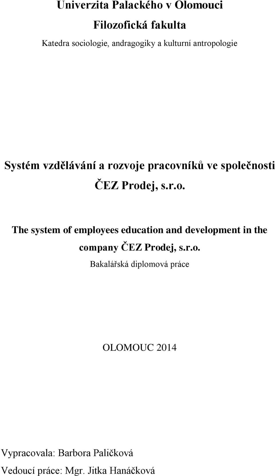 ologie Systém vzdělávání a rozvoje pracovníků ve společnosti ČEZ Prodej, s.r.o. The system of employees education and development in the company ČEZ Prodej, s.