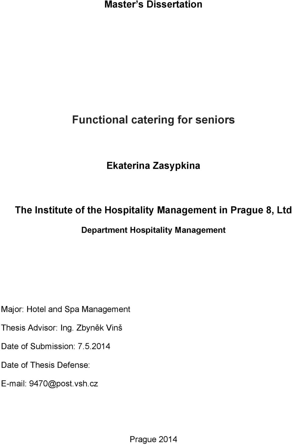 Management Major: Hotel and Spa Management Thesis Advisor: Ing.