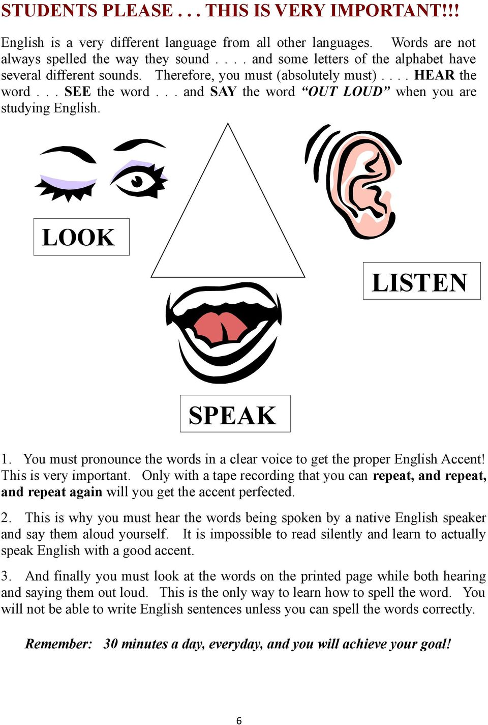 LOOK LISTEN SPEAK 1. You must pronounce the words in a clear voice to get the proper English Accent! This is very important.