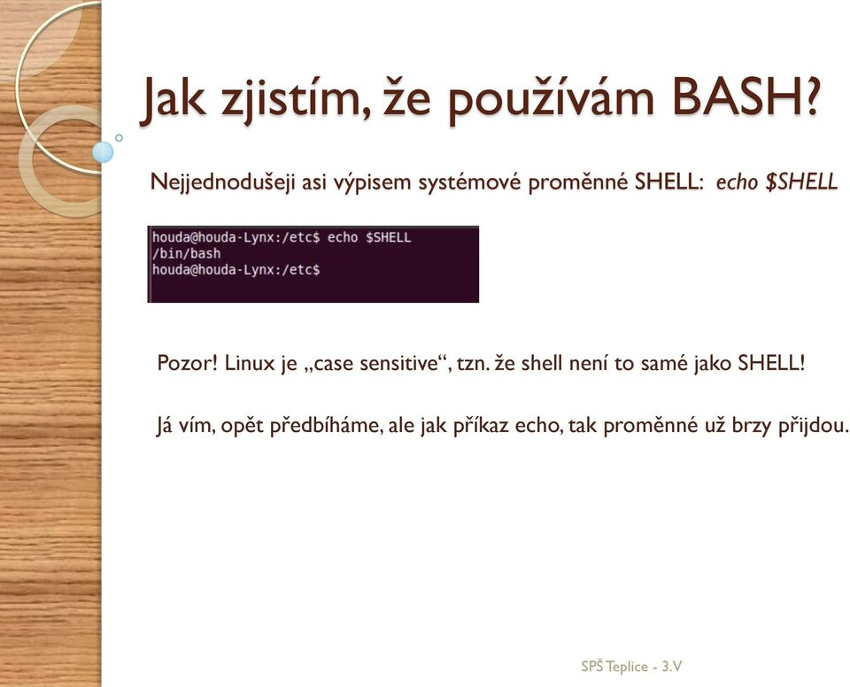 $SHELL Pozor! Linux je case sensitive, tzn.