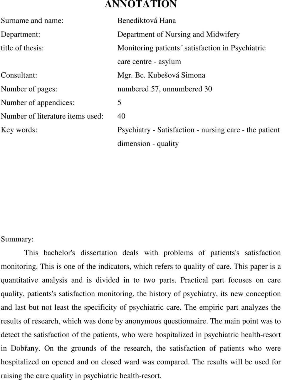 quality Summary: This bachelor's dissertation deals with problems of patients's satisfaction monitoring. This is one of the indicators, which refers to quality of care.