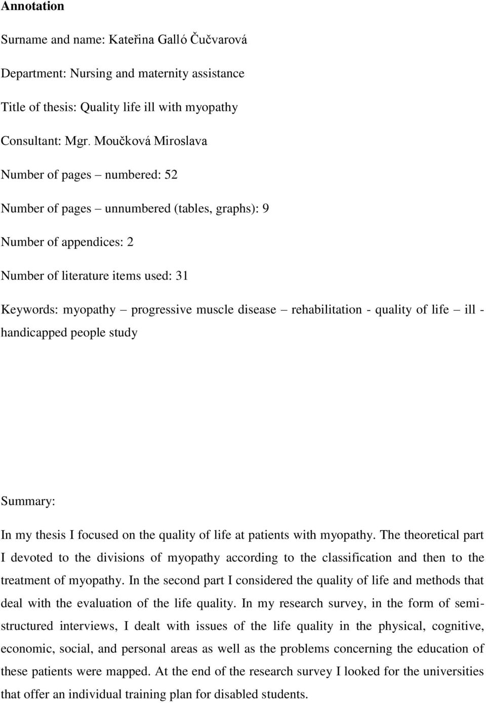 disease rehabilitation - quality of life ill - handicapped people study Summary: In my thesis I focused on the quality of life at patients with myopathy.