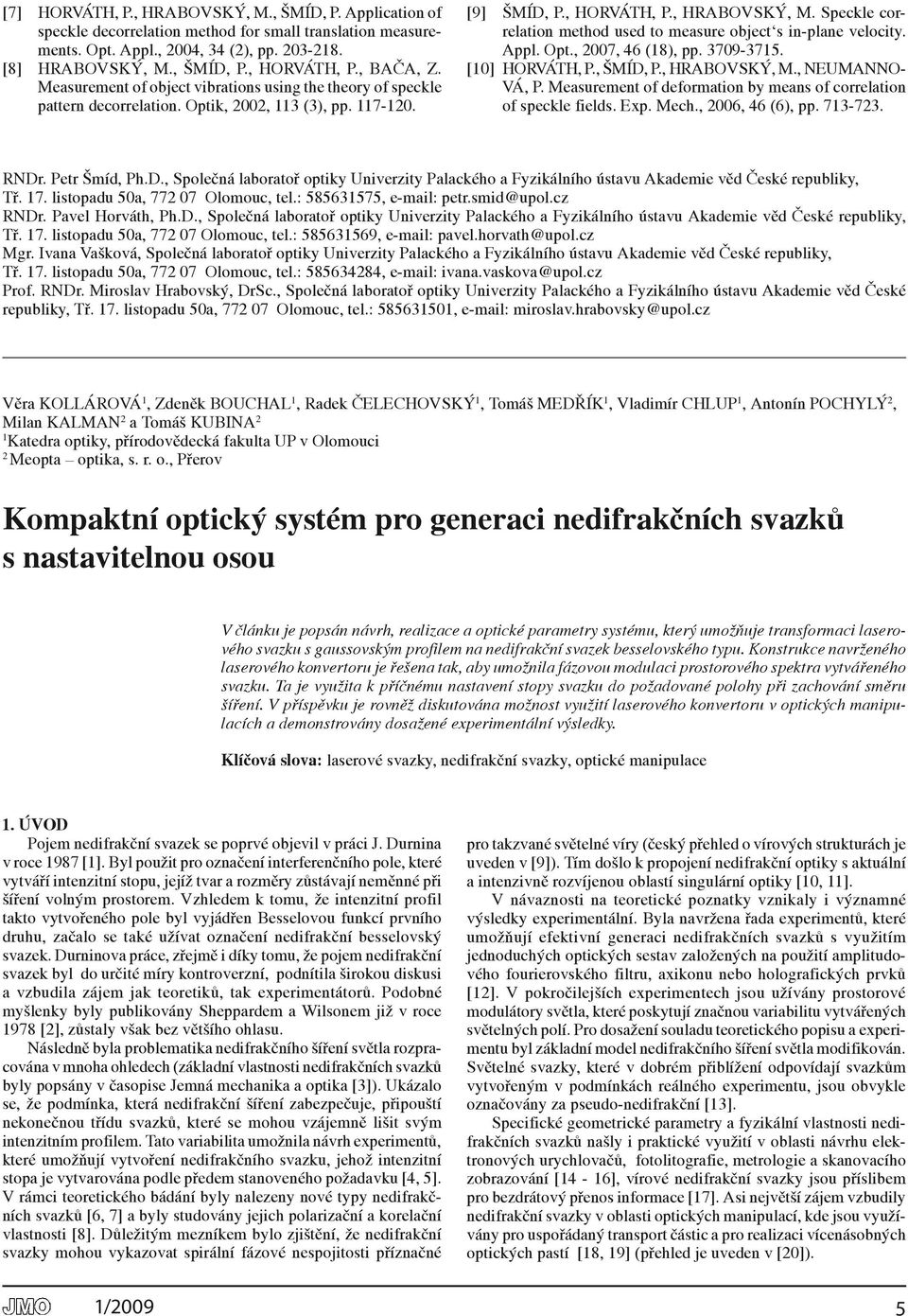 speckle correlation method used to measure object s in-plane velocity. appl. opt., 007, 46 (18), pp. 3709-3715. [10] HorvÁTH, P., ŠMÍD, P., Hrabovský, M., NEUMaNNovÁ, P.