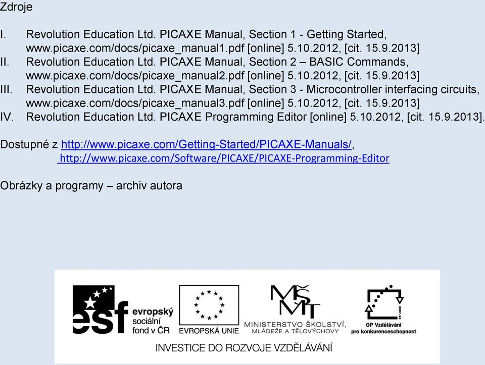 PICAXE Manual, Section 3 - Microcontroller interfacing circuits, www.picaxe.com/docs/picaxe_manual3.pdf [online] 5.10.2012, [cit. 15.9.2013] IV. Revolution Education Ltd.