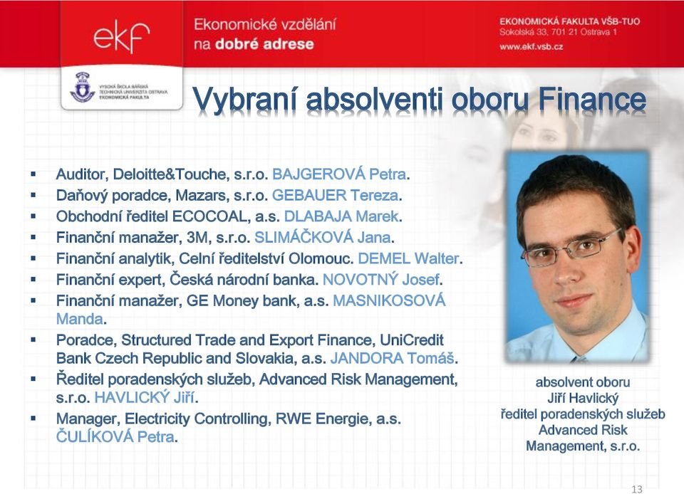 Finanční manažer, GE Money bank, a.s. MASNIKOSOVÁ Manda. Poradce, Structured Trade and Export Finance, UniCredit Bank Czech Republic and Slovakia, a.s. JANDORA Tomáš.