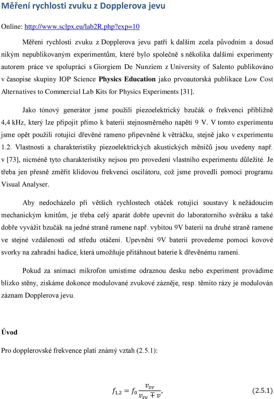 s Giorgiem De Nunziem z University of Salento publikováno v časopise skupiny IOP Science Physics Education jako prvoautorská publikace Low Cost Alternatives to Commercial Lab Kits for Physics