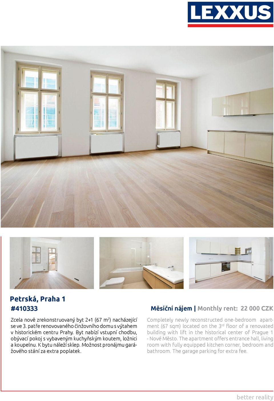 Měsíční nájem Monthly rent: 22 000 CZK Completely newly reconstructed one-bedroom apartment (67 sqm) located on the 3 rd floor of a renovated building with lift in the
