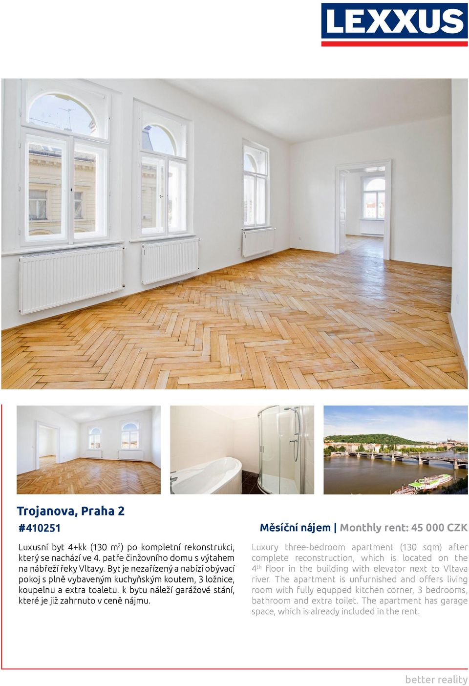 Měsíční nájem Monthly rent: 45 000 CZK Luxury three-bedroom apartment (130 sqm) after complete reconstruction, which is located on the 4 th floor in the building with elevator next to