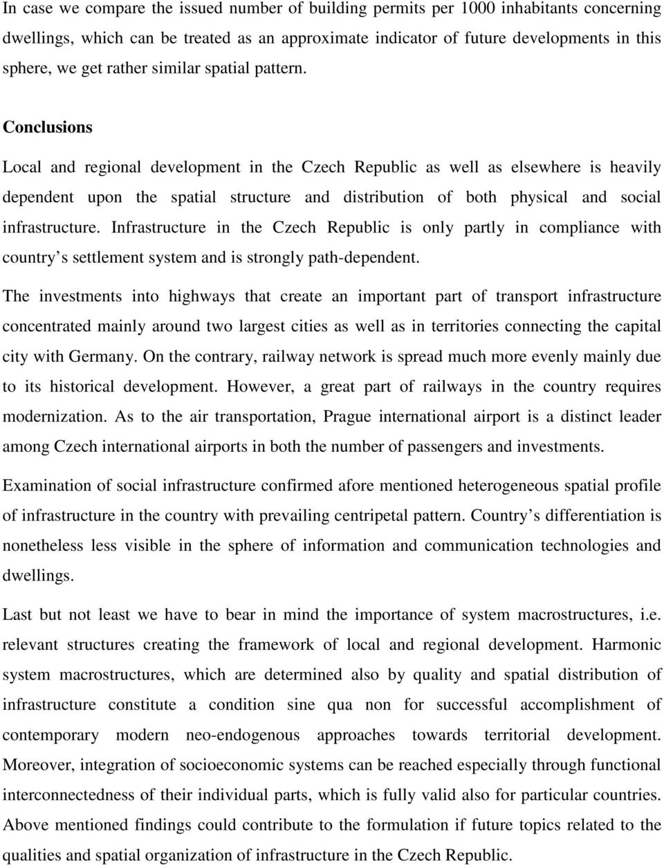 Conclusions Local and regional development in the Czech Republic as well as elsewhere is heavily dependent upon the spatial structure and distribution of both physical and social infrastructure.
