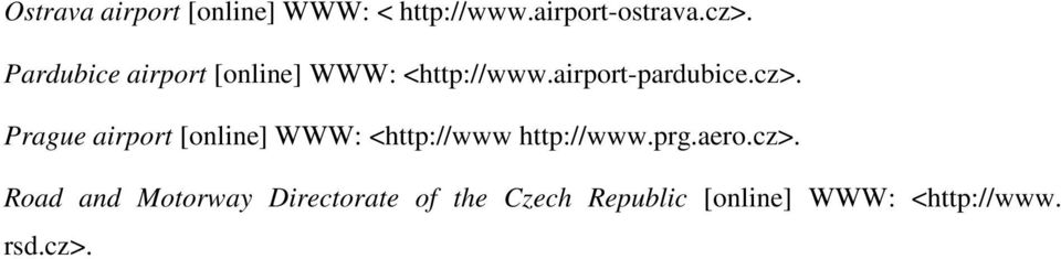 Prague airport [online] WWW: <http://www http://www.prg.aero.cz>.
