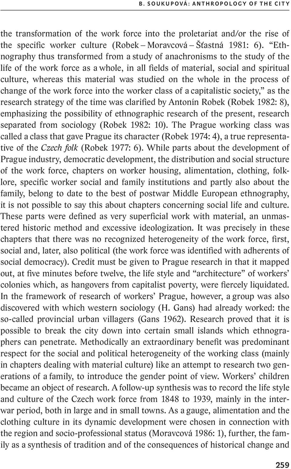 studied on the whole in the process of change of the work force into the worker class of a capitalistic society, as the research strategy of the time was clarified by Antonín Robek (Robek 1982: 8),