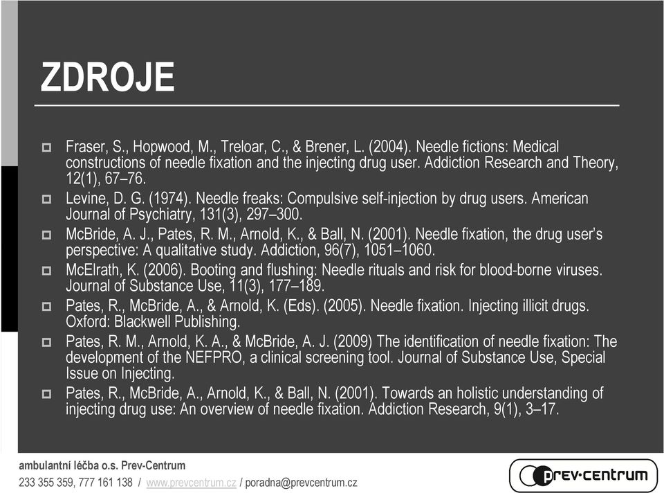 Needle fixation, the drug user s perspective: A qualitative study. Addiction, 96(7), 1051 1060. McElrath, K. (2006). Booting and flushing: Needle rituals and risk for blood-borne viruses.