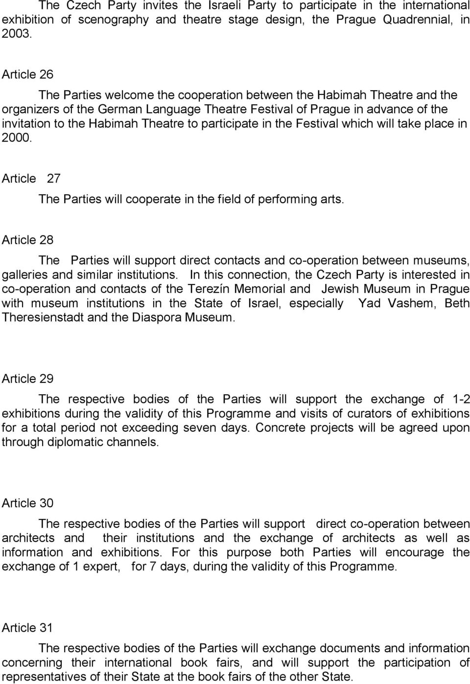 participate in the Festival which will take place in 2000. Article 27 The Parties will cooperate in the field of performing arts.