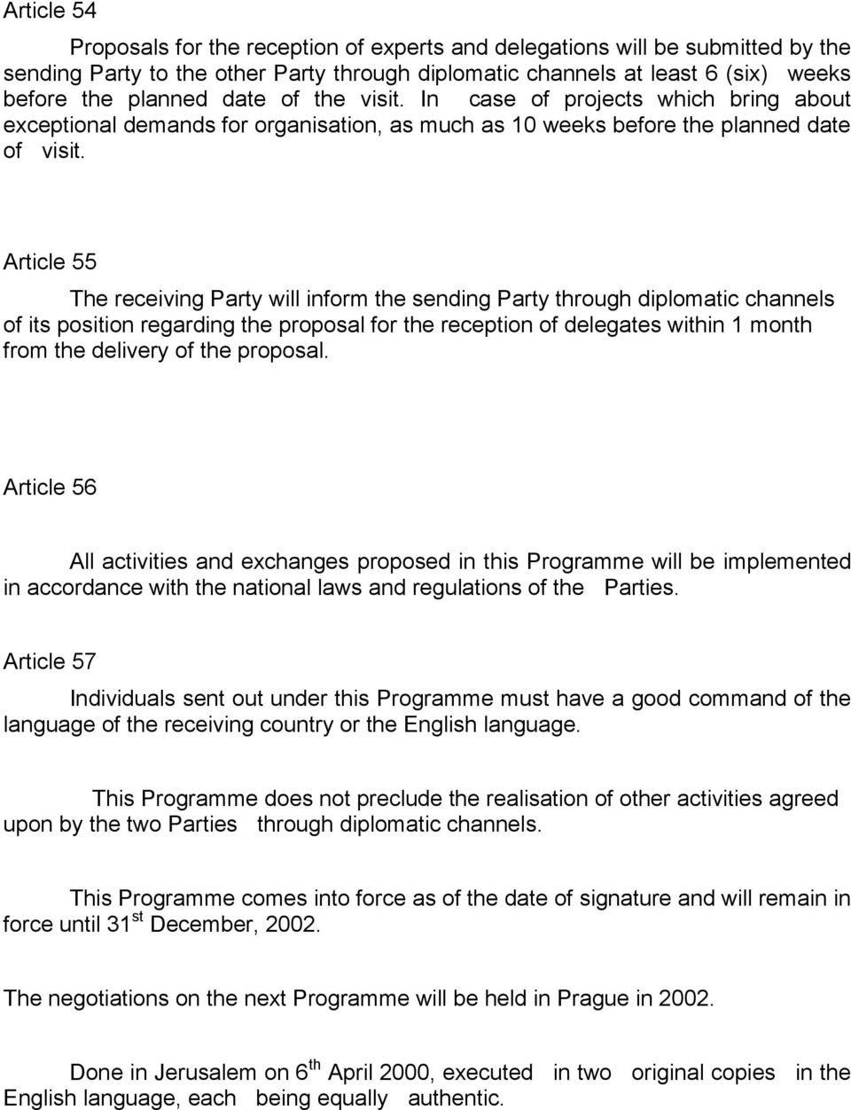 Article 55 The receiving Party will inform the sending Party through diplomatic channels of its position regarding the proposal for the reception of delegates within 1 month from the delivery of the