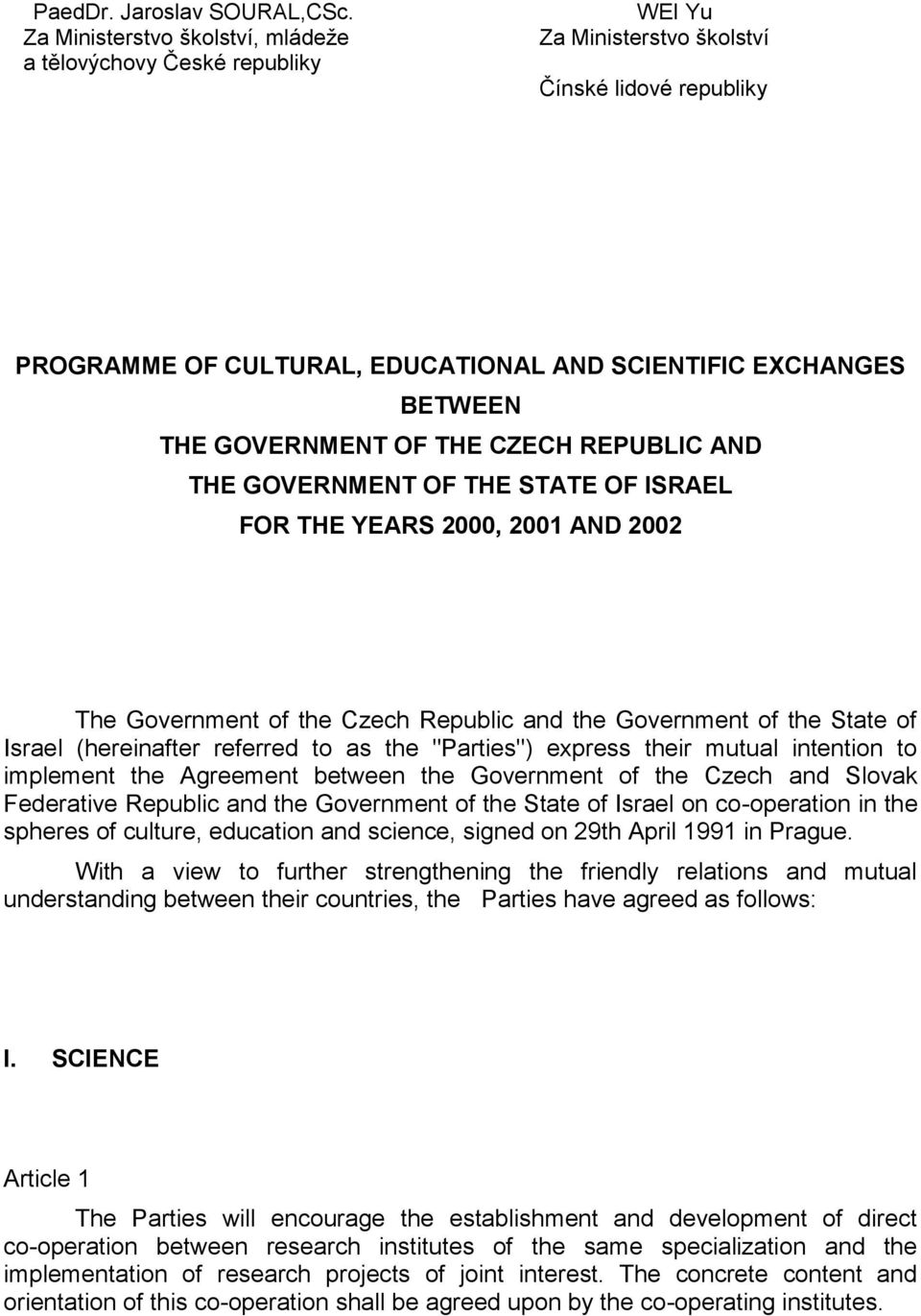 GOVERNMENT OF THE CZECH REPUBLIC AND THE GOVERNMENT OF THE STATE OF ISRAEL FOR THE YEARS 2000, 2001 AND 2002 The Government of the Czech Republic and the Government of the State of Israel