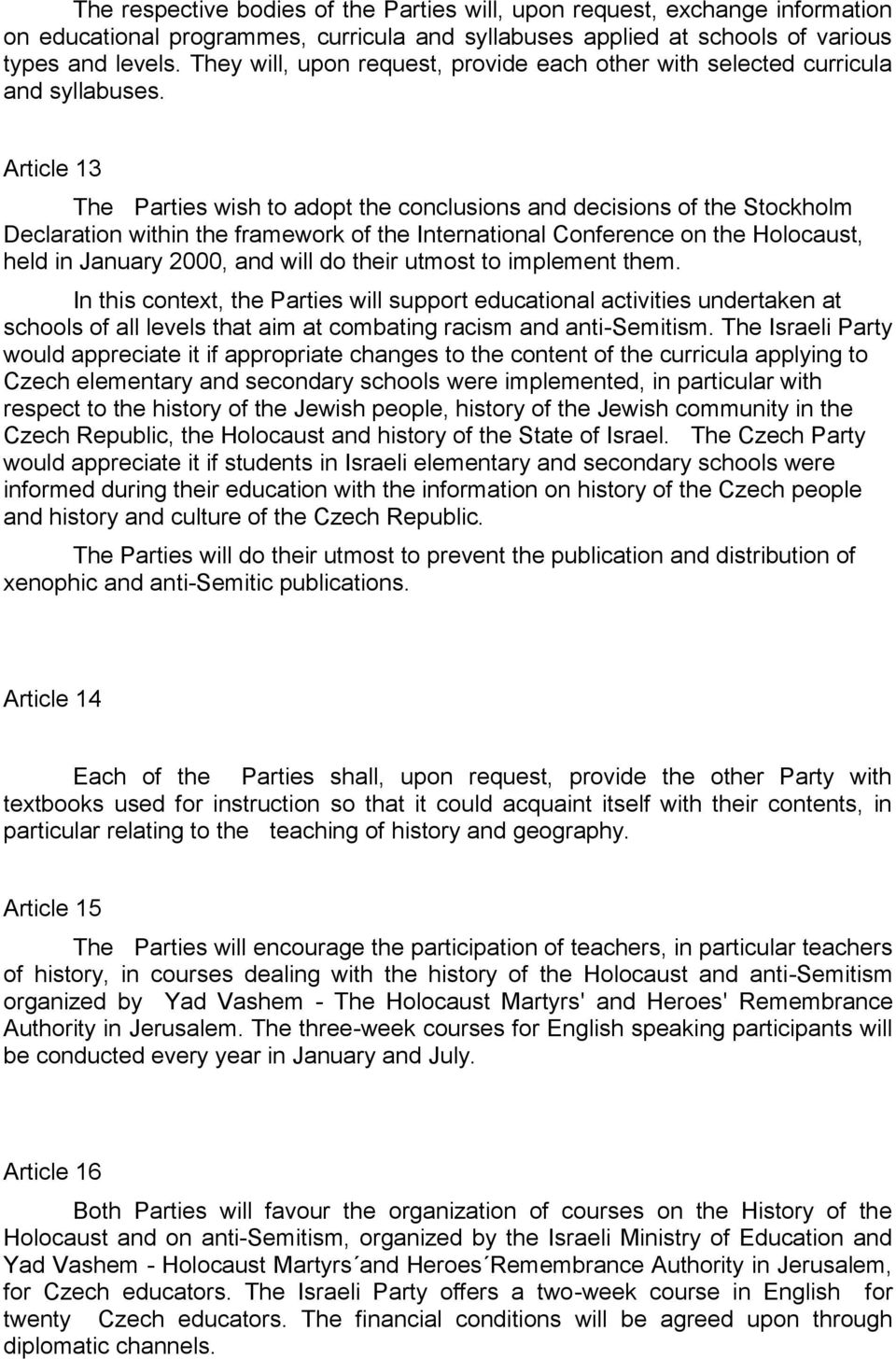 Article 13 The Parties wish to adopt the conclusions and decisions of the Stockholm Declaration within the framework of the International Conference on the Holocaust, held in January 2000, and will
