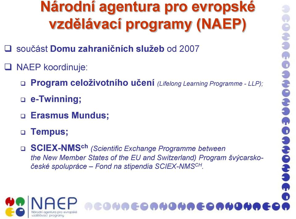 e-twinning; Erasmus Mundus; Tempus; SCIEX-NMS ch (Scientific Exchange Programme between the New
