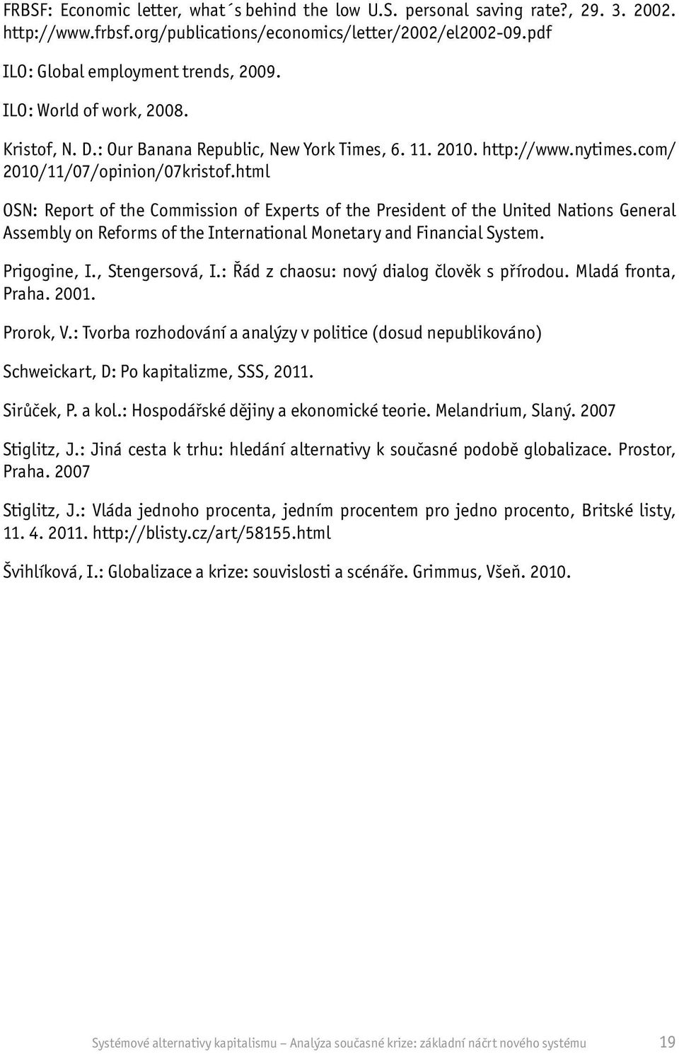 html OSN: Report of the Commission of Experts of the President of the United Nations General Assembly on Reforms of the International Monetary and Financial System. Prigogine, I., Stengersová, I.
