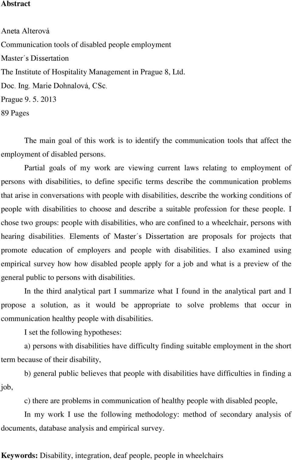 Partial goals of my work are viewing current laws relating to employment of persons with disabilities, to define specific terms describe the communication problems that arise in conversations with