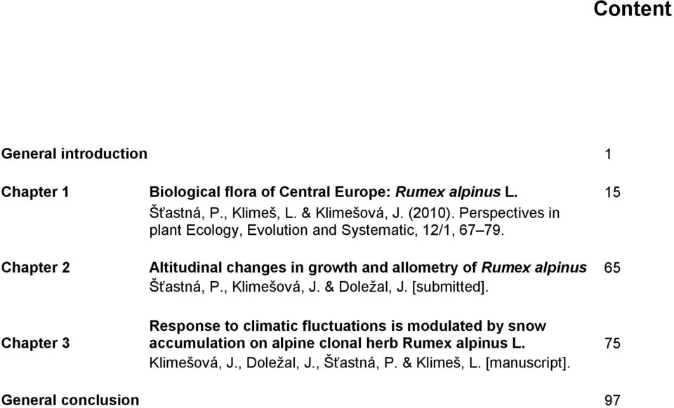 Chapter 2 Altitudinal changes in growth and allometry of Rumex alpinus 65 Šťastná, P., Klimešová, J. & Doležal, J. [submitted].