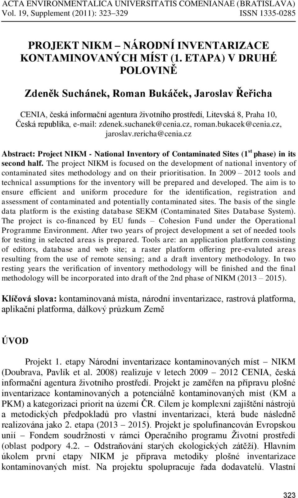 cz, roman.bukacek@cenia.cz, jaroslav.rericha@cenia.cz Abstract: Project NIKM - National Inventory of Contaminated Sites (1 st phase) in its second half.