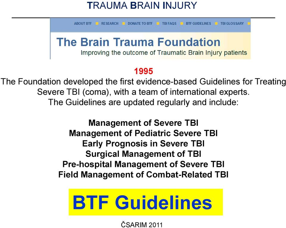 The Guidelines are updated regularly and include: Management of Severe TBI Management of Pediatric