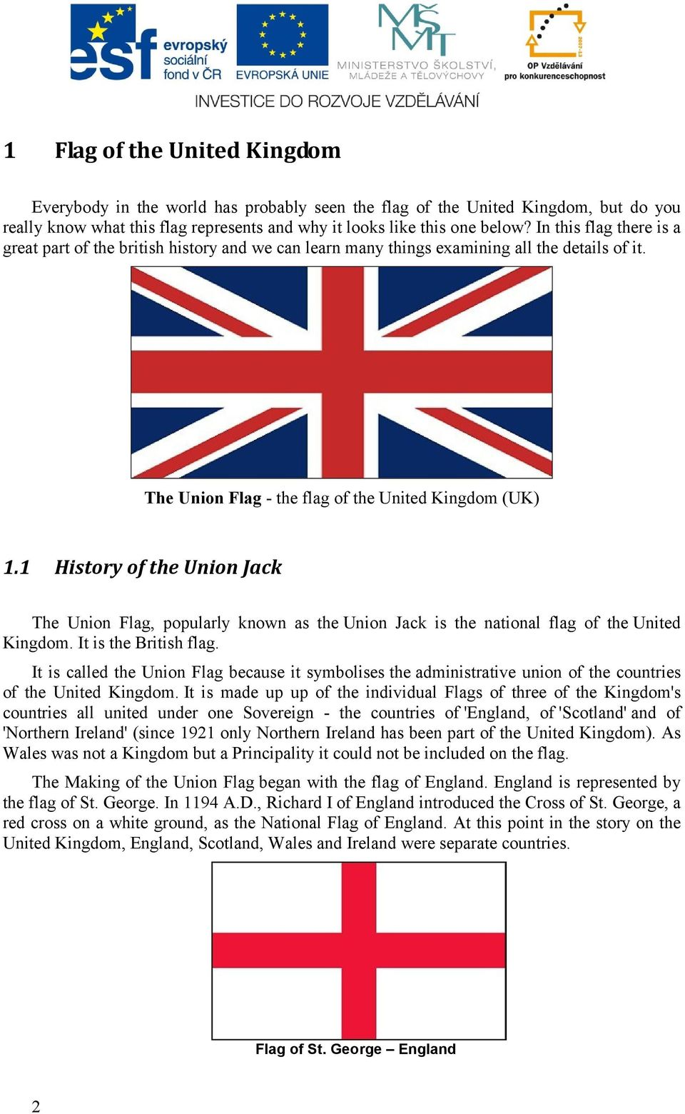 1 History of the Union Jack The Union Flag, popularly known as the Union Jack is the national flag of the United Kingdom. It is the British flag.