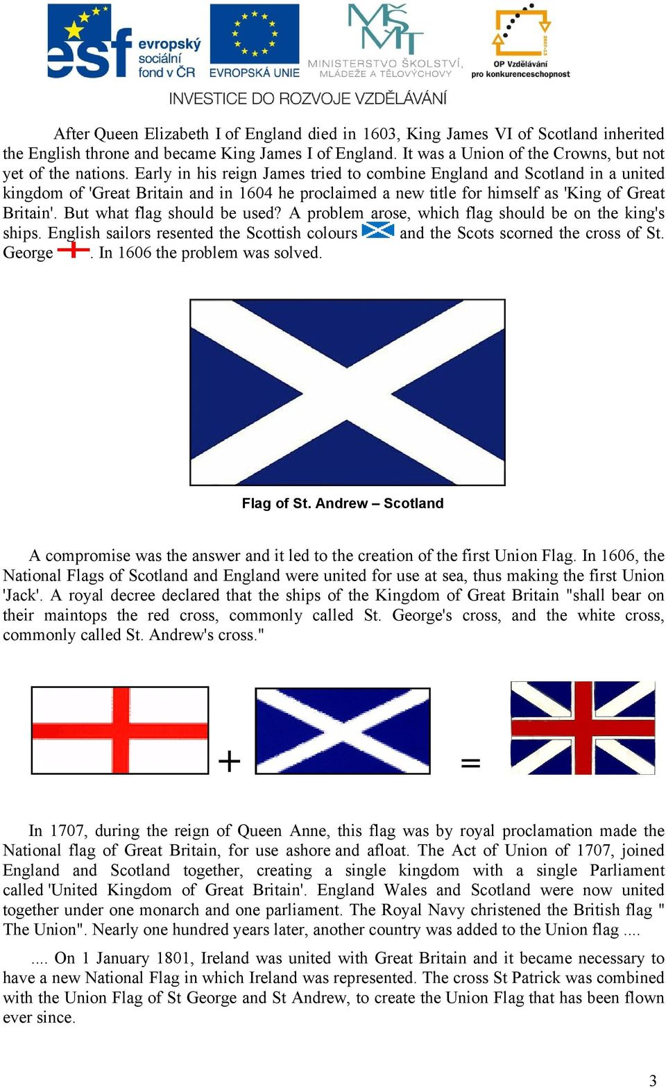 But what flag should be used? A problem arose, which flag should be on the king's ships. English sailors resented the Scottish colours and the Scots scorned the cross of St. George.