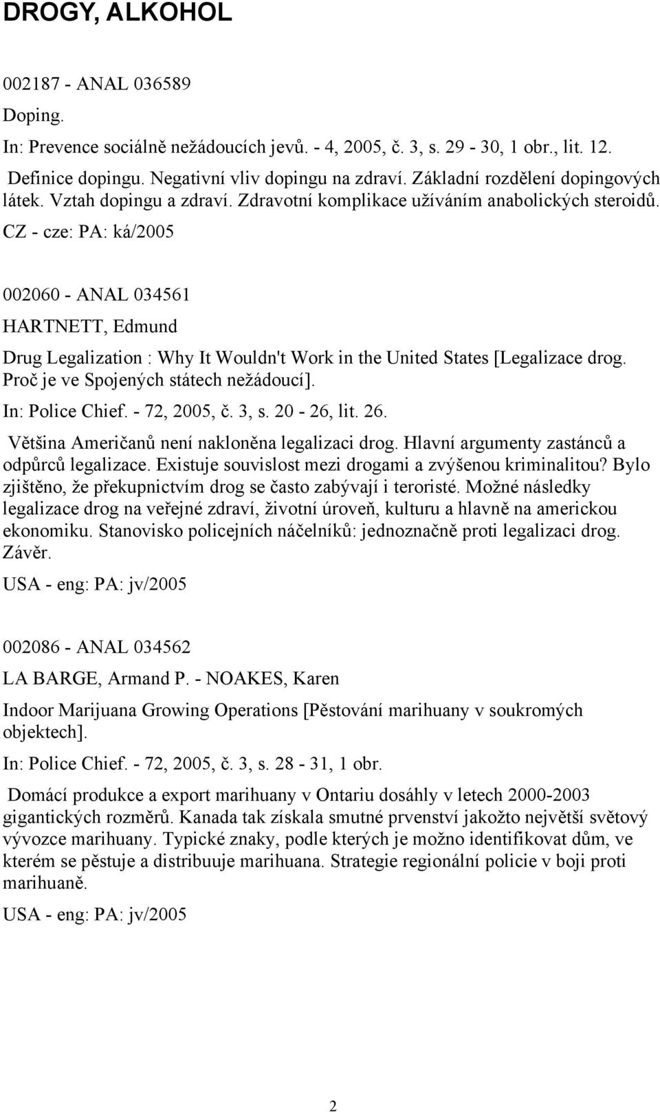 002060 - ANAL 034561 HARTNETT, Edmund Drug Legalization : Why It Wouldn't Work in the United States [Legalizace drog. Proč je ve Spojených státech nežádoucí]. In: Police Chief. - 72, 2005, č. 3, s.