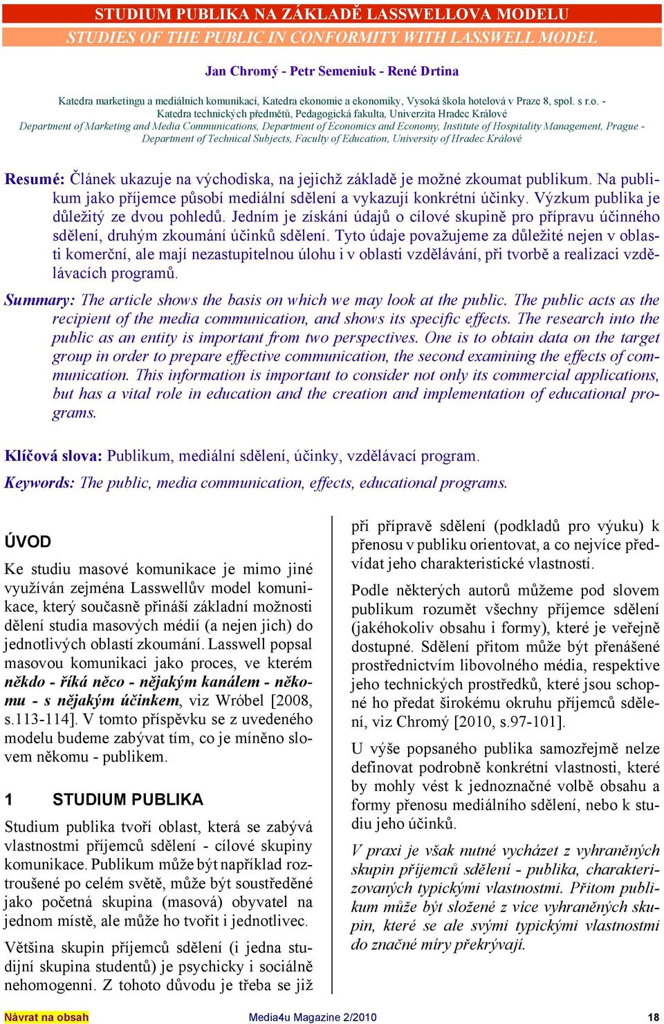 Department of Economics and Economy, Institute of Hospitality Management, Prague - Department of Technical Subjects, Faculty of Education, University of Hradec Králové Resumé: Článek ukazuje na