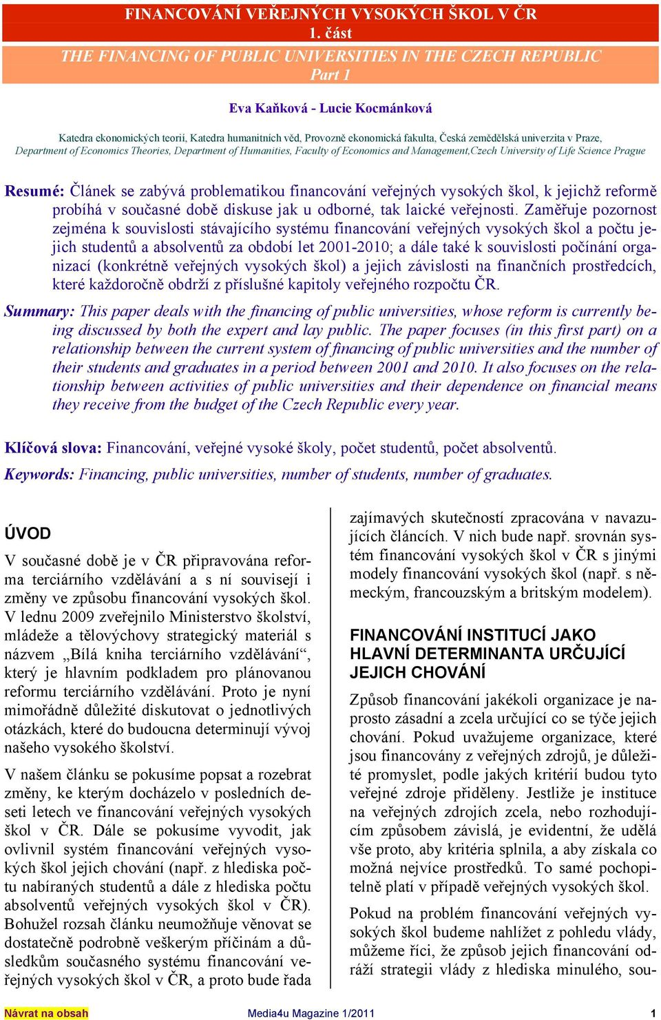 zemědělská univerzita v Praze, Department of Economics Theories, Department of Humanities, Faculty of Economics and Management,Czech University of Life Science Prague Resumé: Článek se zabývá