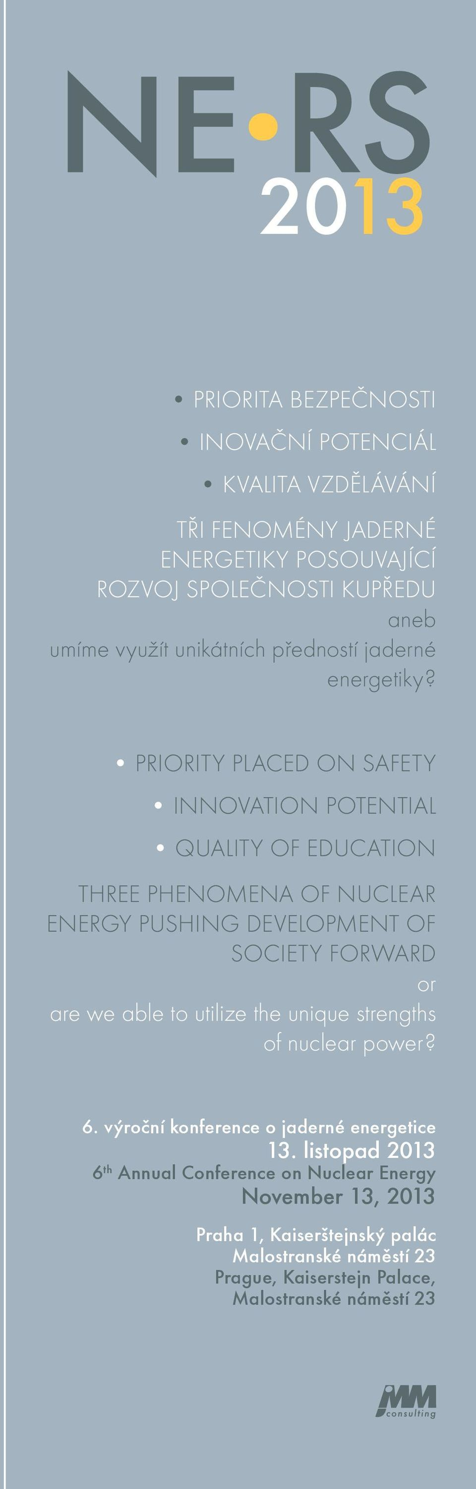 PRIORITY PLACED ON SAFETY INNOVATION POTENTIAL QUALITY OF EDUCATION THREE PHENOMENA OF NUCLEAR ENERGY PUSHING DEVELOPMENT OF SOCIETY FORWARD or are we able