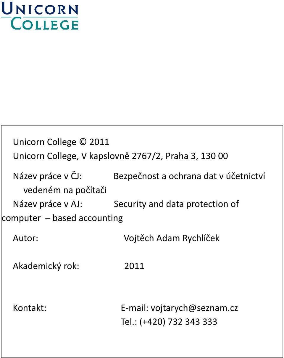 AJ: Security and data protection of computer based accounting Autor: Vojtěch Adam
