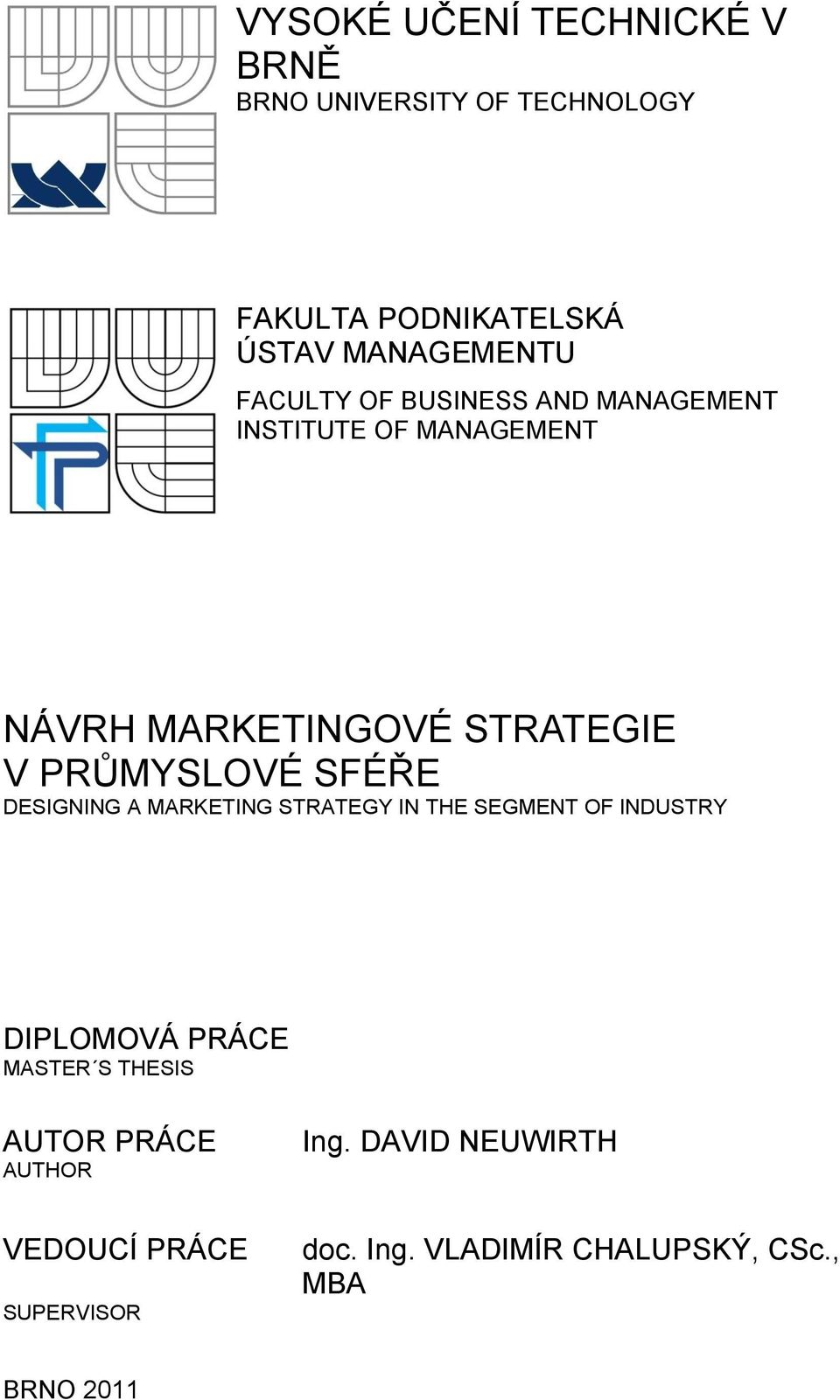 SFÉŘE DESIGNING A MARKETING STRATEGY IN THE SEGMENT OF INDUSTRY DIPLOMOVÁ PRÁCE MASTER S THESIS AUTOR