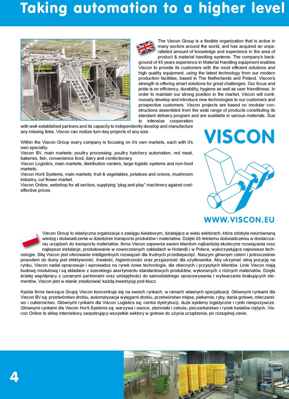 The company s background of 45 years experience in Material Handling equipment enables Viscon to provide its customers with the most efficient solutions and high quality equipment, using the latest